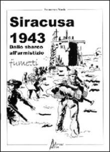 Siracusa 1943. Dallo sbarco all'armistizio
