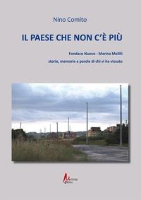 Il Il paese che non c'è più. Fondaco nuovo. Marina Melilli. Storie, memorie e parole di chi vi ha vissuto - Comito Nino - wuz.it