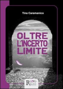 Libro Oltre l'incerto limite Tina Caramanico