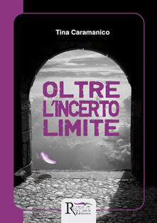 Oltre l'incerto limite - Tina Caramanico - ebook