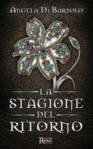 Libro La stagione del ritorno Angela Di Bartolo
