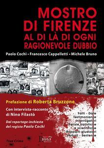 Mostro di Firenze. Al di là di ogni ragionevole dubbio - Paolo Cochi,Francesco Cappelletti,Michele Bruno - copertina