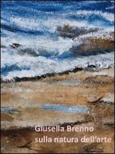 Giusella Brenno. Sulla natura dell'arte
