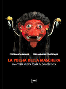 La poesia della maschera. Una testa vuota come fonte di conoscenza - Fernando Mastropasqua,Ferdinando Falossi - copertina