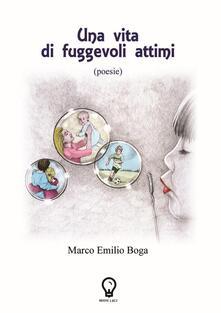 Una vita di fuggevoli attimi - Marco Emilio Boga - copertina
