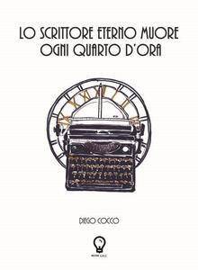 Lo scrittore eterno muore ogni quarto d'ora
