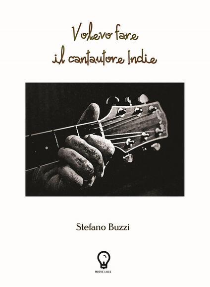 Volevo fare il cantautore indie - Stefano Buzzi - copertina