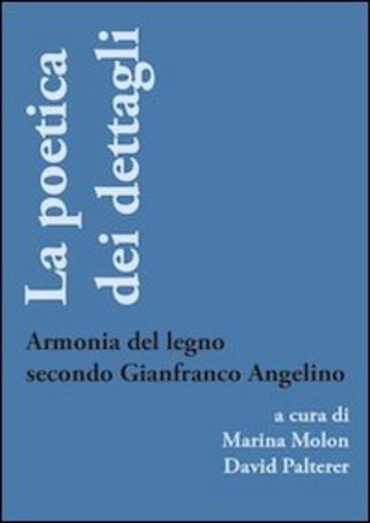 La poetica dei dettagli. Armonia del legno secondo Gianfranco Angelino - copertina
