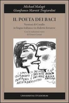 Il poeta dei baci. Tradimento dialettale di Catullo - Michael Malagò - copertina