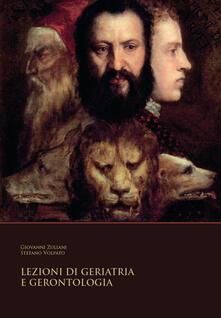 Lezioni di geriatria e gerontologia - Giovanni Zuliani,Stefano Volpato - copertina