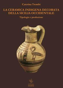 La ceramica indigena decorata della Sicilia occidentale - Caterina Trombi - copertina