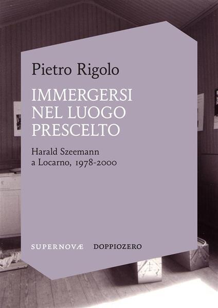 Immergersi nel luogo prescelto. Harald Szeemann a Locarno, 1978-2000 - Pietro Rigolo - ebook