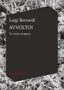 Avvoltoi. Tre storie strappate - Luigi Bernardi - ebook
