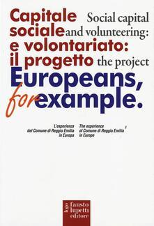 Capitale sociale e volontariato: il progetto Europeans, for example. L'esperienza del comune di Reggio Emilia in Europa. Ediz. italiana e inglese - copertina