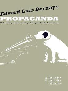Propaganda. Della manipolazione dell'opinione pubblica in democrazia - A. Zuliani,Edward L. Bernays - ebook