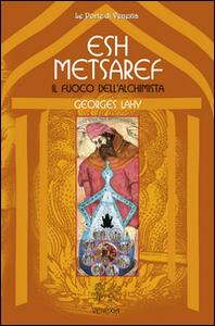Esh Metsaref. Il fuoco dell'alchimista