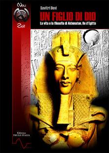 Equilibrifestival.it Un figlio di Dio. La vita e la filosofia di Akhenaton, re d'Egitto. Ediz. integrale Image
