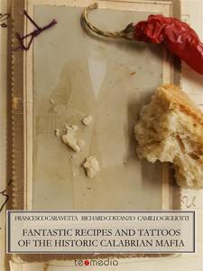 Fantastic recipes and tattoos of the historic Calabrian Mafia