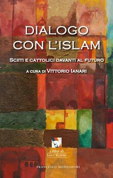 Dialogo con l'Islam. Sciiti e cattolici davanti al futuro - copertina