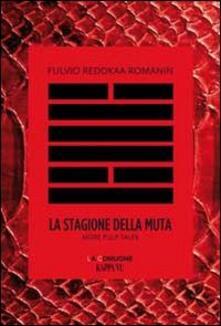 La stagione della muta. More pulp tales. Testo friulano e italiano - Fulvio Reddkaa Romanin - copertina
