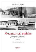 Metamorfosi etniche. I cambiamenti di popolazione a Trieste, Gorizia, Fiume e in Istria. 1914-1975