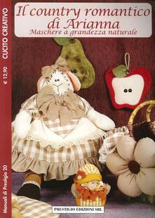 Il country romantico di Arianna. Maschere a grandezza naturale. Cucito creativo.pdf