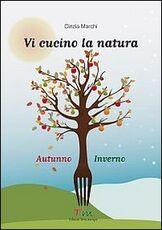 Libro Vi cucino la natura autunno-inverno Cinzia Marchi
