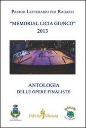 Antologia premio letterario per ragazzi «Memorial Licia Giunco». Antologia delle opere finaliste