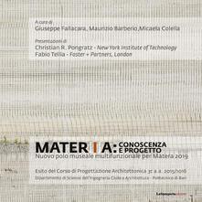 Mater[i]a: conoscenza e progetto. Nuovo polo museale multifunzionale per Matera 2019 - Giuseppe Fallacara,Maurizio Barberio,Micaela Colella - copertina