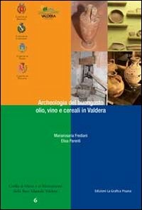 Archeologia del buongusto. Olio, cereali e vino in Valdera - Frediani Mariarosaria Parenti Elisa - wuz.it