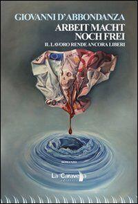 Arbeit Macht Noch Frei-Il lavoro rende ancora liberi. Ediz. italiana