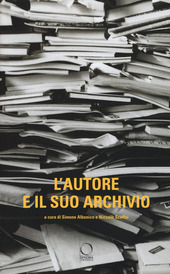 L' autore e il suo archivio. Atti del Convegno (Losanna, 28-29 novemvre 2013)