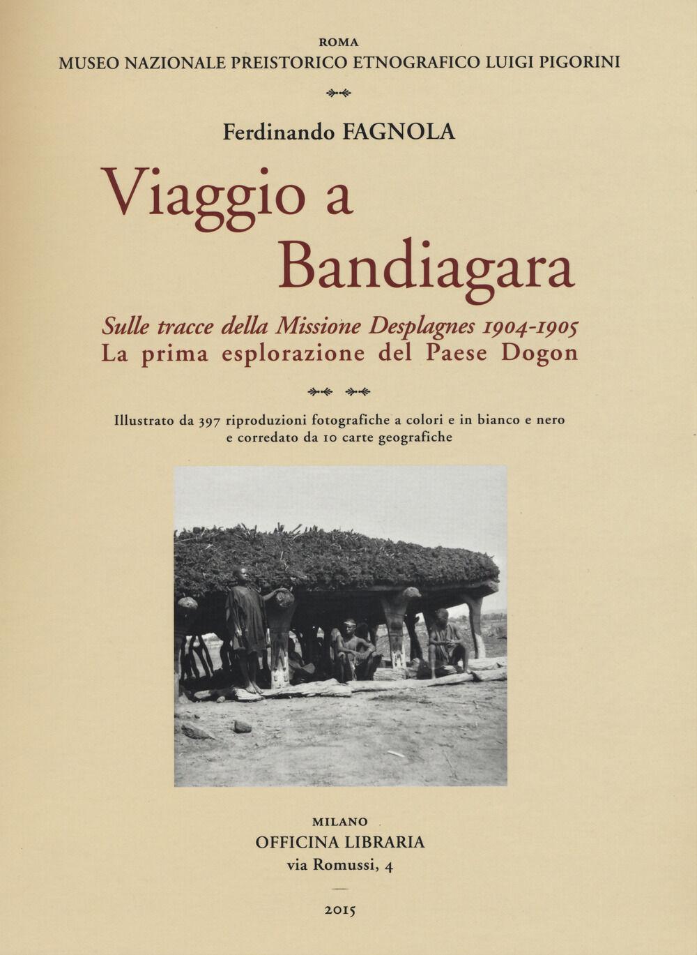 Viaggio a Bandiagara. Sulle tracce della missione Desplagnes, (1904-1905). La prima esplorazione del paese Dogon