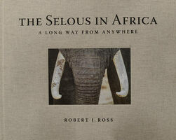 The selous in Africa. A long way from anywhere. Ediz. illustrata