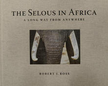 The selous in Africa. A long way from anywhere. Ediz. illustrata.pdf