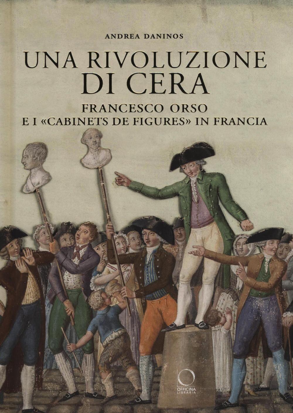 Una rivoluzione di cera. Francesco Orso e i «Cabinets de figures» in Francia