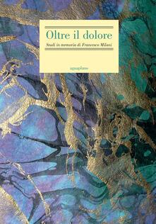 Antondemarirreguera.es Oltre il dolore. Studi in memoria di Francesco Milani (con due inediti postumi) Image