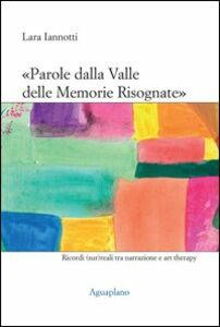 «Parole dalla valle delle memorie risognate». Ricordi (sur)reali tra narrazione e art therapy