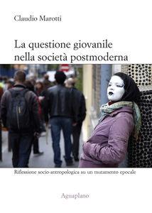 La questione giovanile nella società postmoderna. Riflessione socio-antropologica su un mutamento epocale
