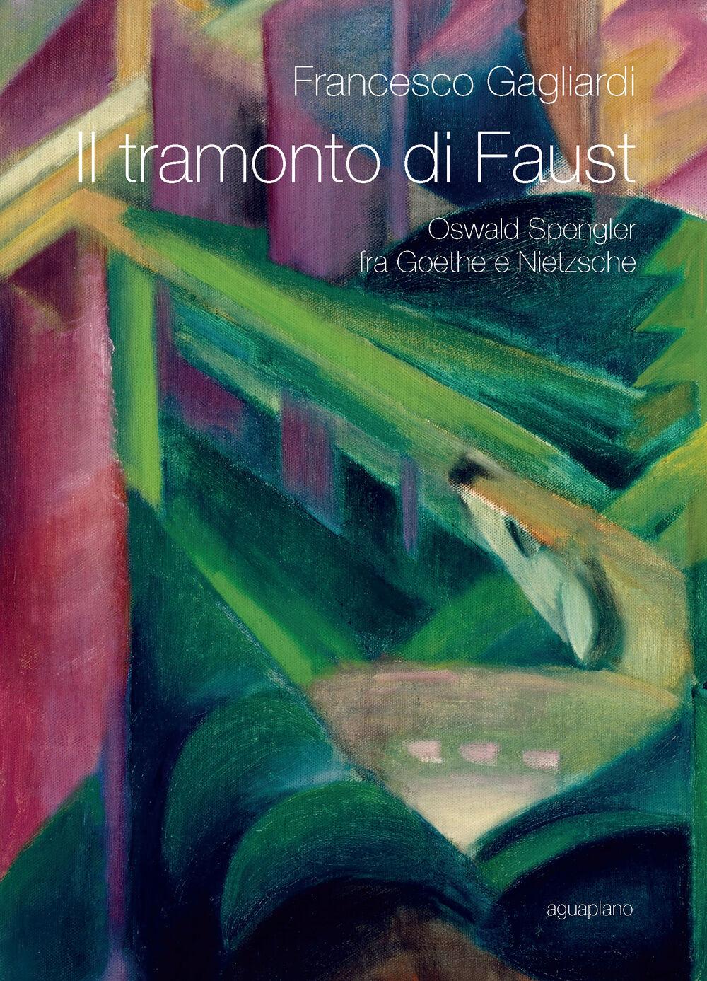 Il tramonto di Faust. Oswald Spengler tra Goethe e Nietzsche