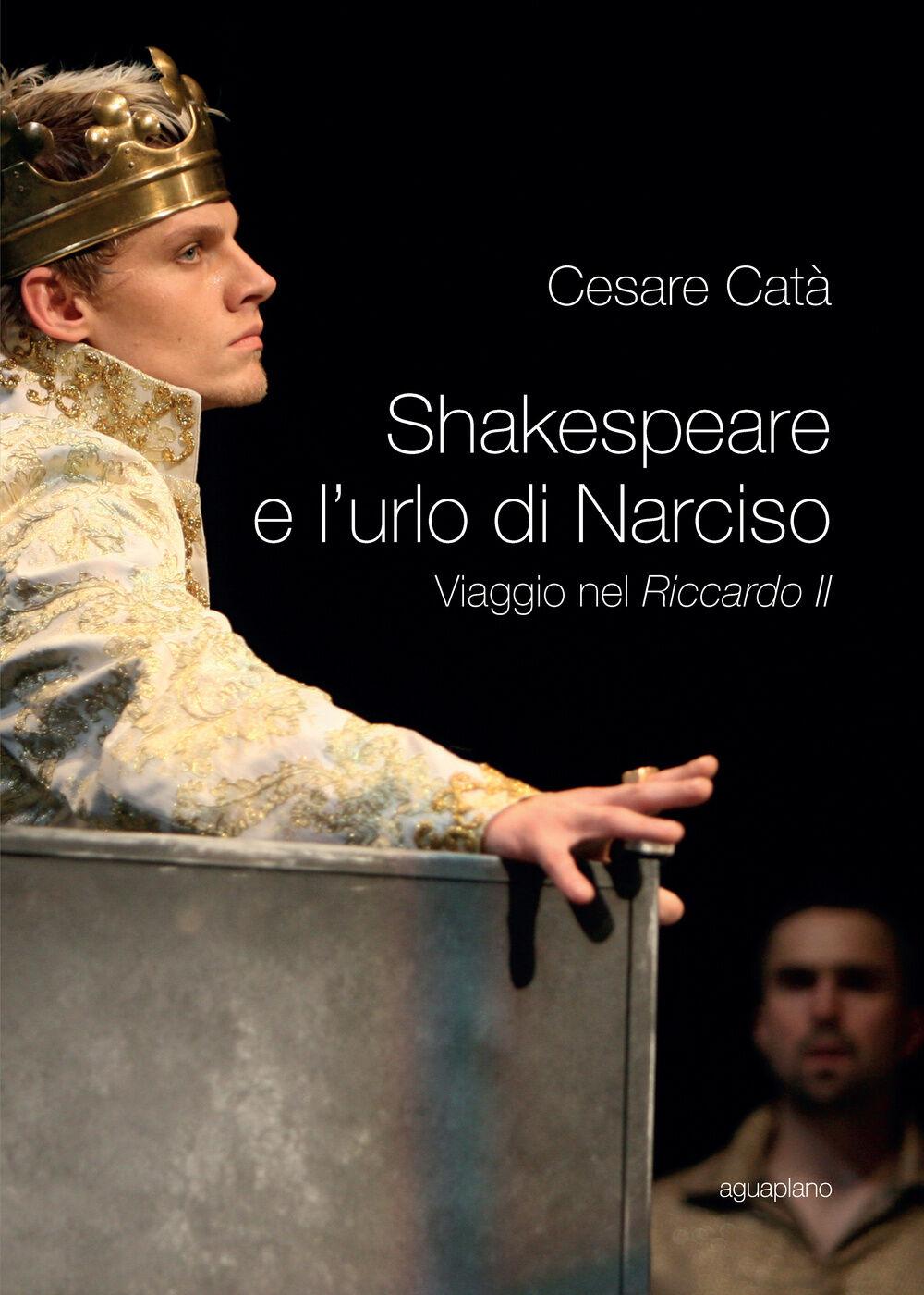 Shakespeare e l'urlo di Narciso. Viaggio nel «Riccardo II»