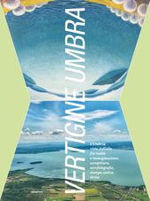 Vertigine umbra. L'Umbria vista dall'alto fra realta e immaginazione. aeropittura, aerofotografia, stampa antica, drone