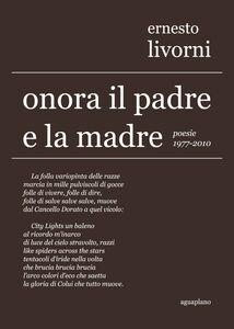 Onora il padre e la madre. Poesie (1977-2010)