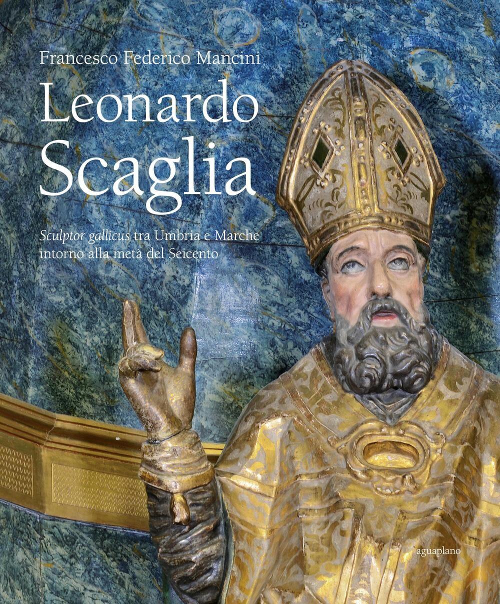 Leonardo Scaglia. Sculptor gallicus tra Umbria e Marche intorno alla metà del Seicento