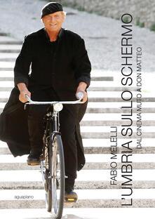 L Umbria sullo schermo. Dal cinema muto a don Matteo.pdf