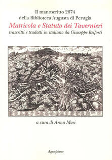 Il manoscritto 2674 della Biblioteca Augusta di Perugia. Matricola e Statuto dei Tavernieri trascritti e tradotti in italiano da Giuseppe Belforti.pdf