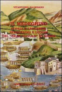 Il medeghino. Storia e leggende, personaggi e luoghi del «Gran Diavolo di Musso»