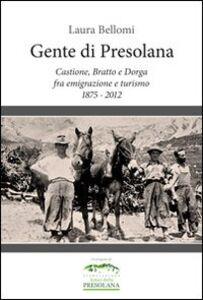 Gente di Presolana. Castione, Bratto e Dorga fra emigrazione e turismo 1875-2012