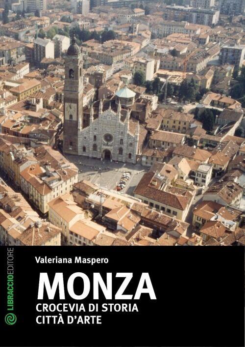 Monza. Crocevia di storia. Città d'arte