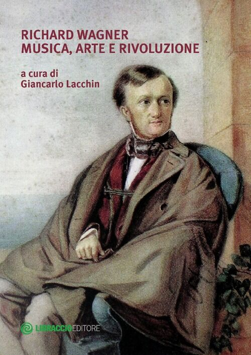 Richard Wagner. Musica, arte e rivoluzione